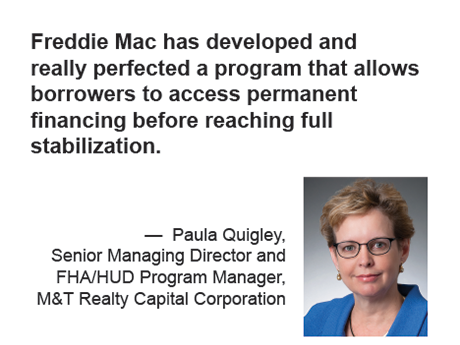 Paula Quigley, M&T Realty Capital - quote - Freddie Mac has developed and really perfected a program that allows borrowers to access permanent financing before reaching full stabilization.